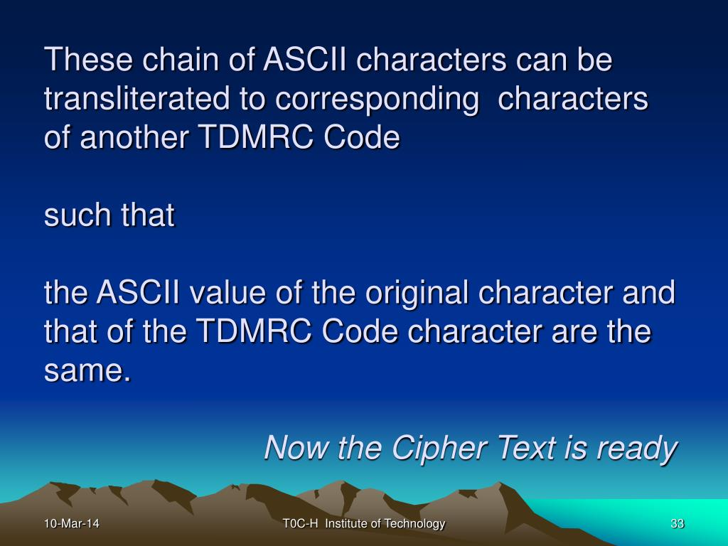 These chain of ASCII characters can be transliterated to corresponding  characters of another TDMRC Code