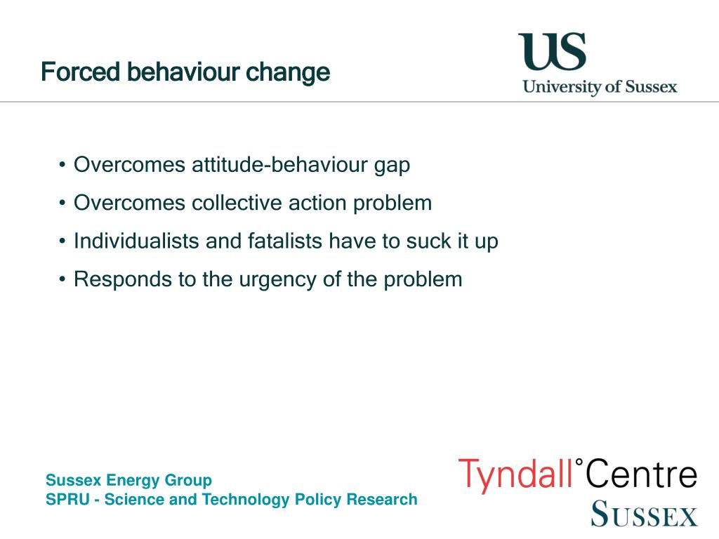 Forced behaviour change