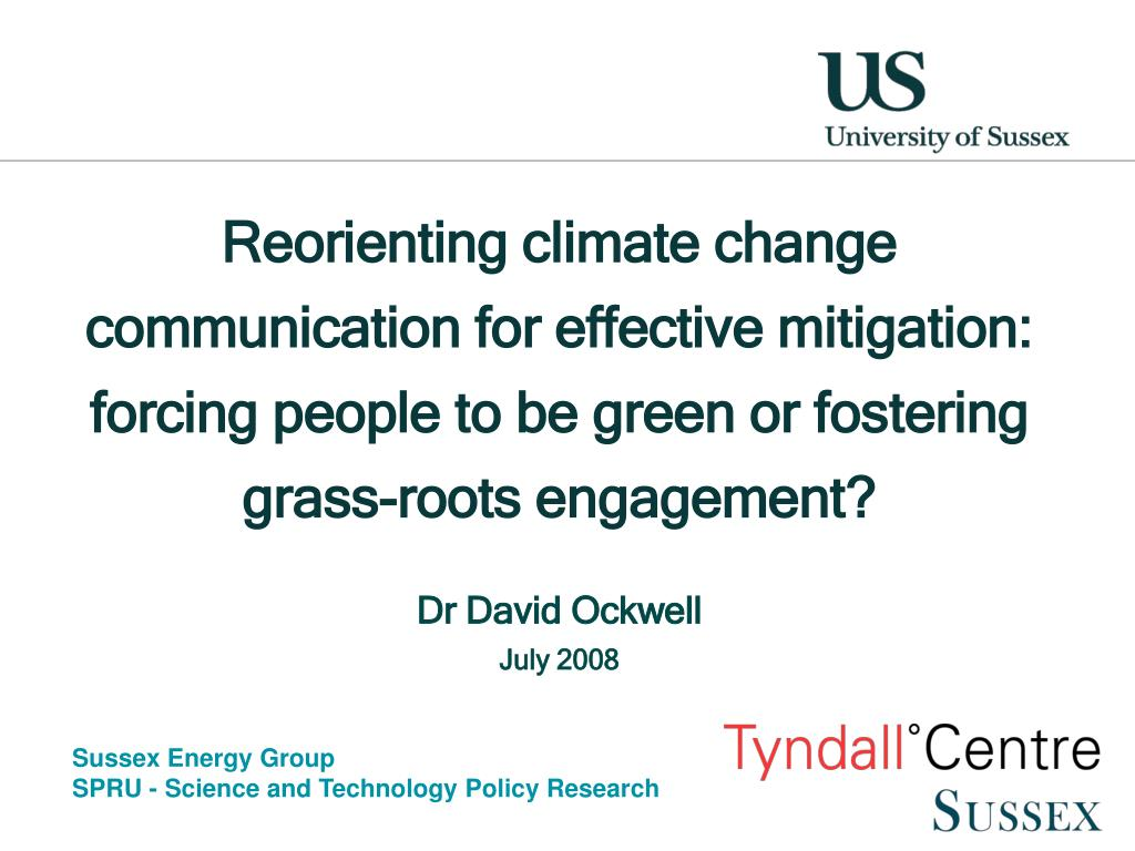Reorienting climate change communication for effective mitigation:  forcing people to be green or fostering grass-roots engagement?