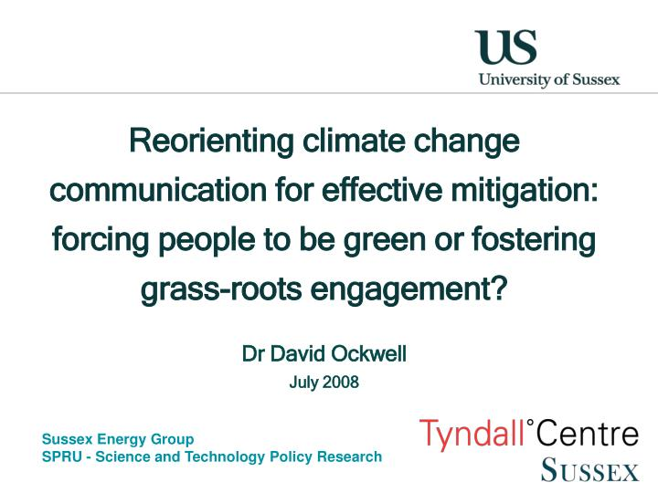 Reorienting climate change communication for effective mitigation:  forcing people to be green or fo...