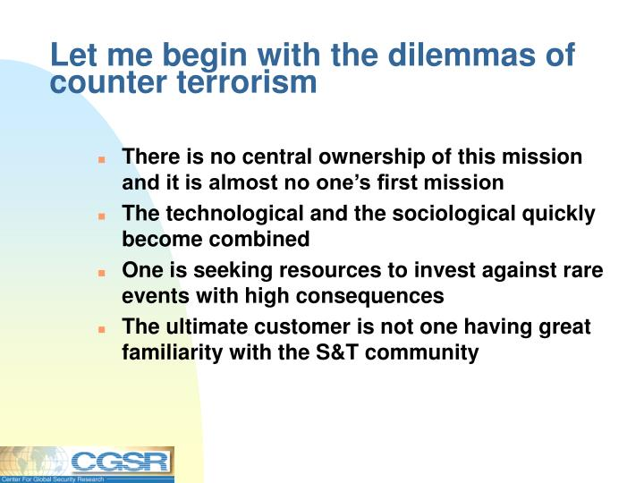 Let me begin with the dilemmas of counter terrorism