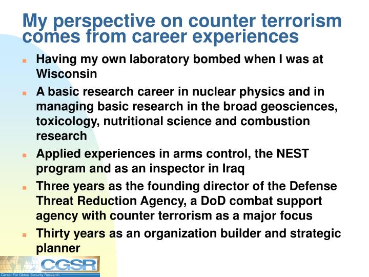 My perspective on counter terrorism comes from career experiences