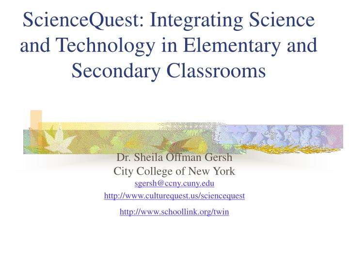 Sciencequest integrating science and technology in elementary and secondary classrooms