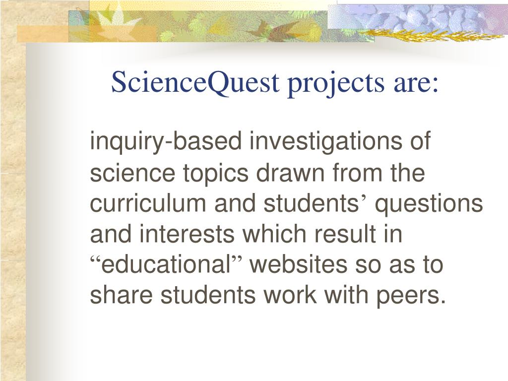 ScienceQuest projects are: