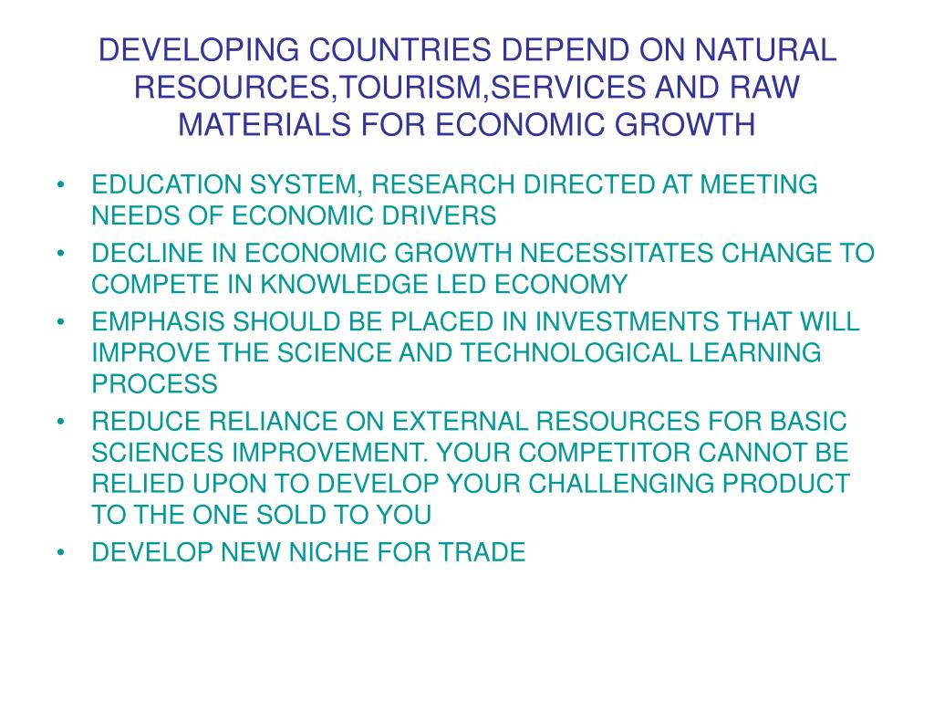 DEVELOPING COUNTRIES DEPEND ON NATURAL RESOURCES,TOURISM,SERVICES AND RAW MATERIALS FOR ECONOMIC GROWTH