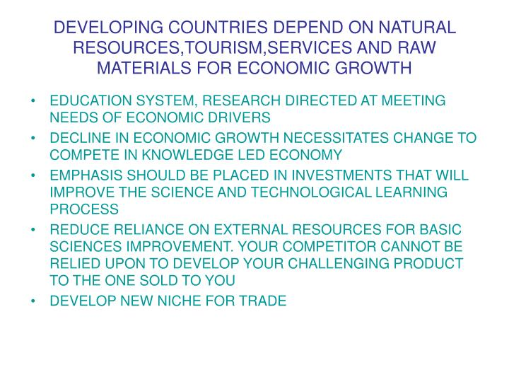 DEVELOPING COUNTRIES DEPEND ON NATURAL RESOURCES,TOURISM,SERVICES AND RAW MATERIALS FOR ECONOMIC GRO...