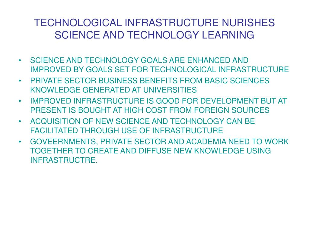TECHNOLOGICAL INFRASTRUCTURE NURISHES SCIENCE AND TECHNOLOGY LEARNING