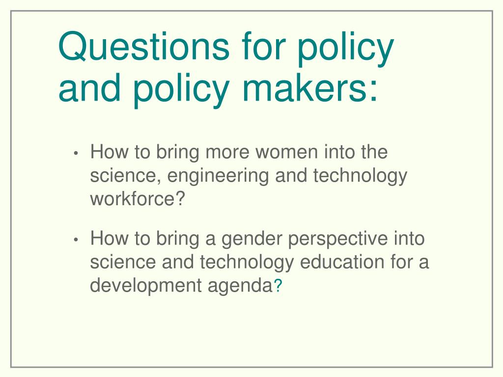 Questions for policy and policy makers: