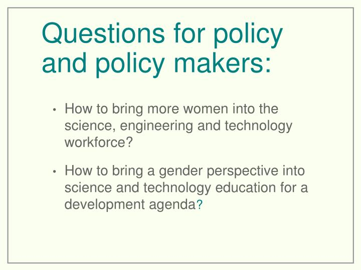 Questions for policy and policy makers