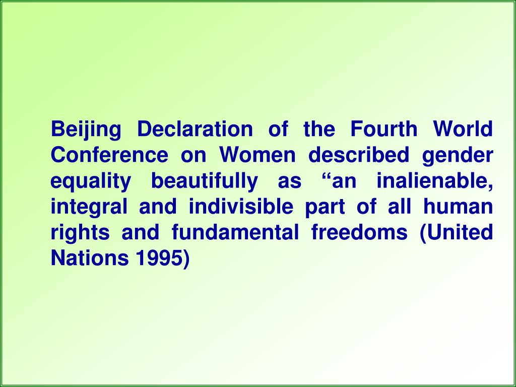 """Beijing Declaration of the Fourth World Conference on Women described gender equality beautifully as """"an inalienable, integral and indivisible part of all human rights and fundamental freedoms (United Nations 1995)"""
