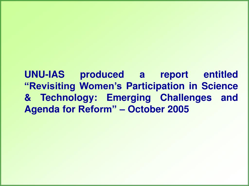 """UNU-IAS produced a report entitled """"Revisiting Women's Participation in Science & Technology: Emerging Challenges and Agenda for Reform"""" – October 2005"""