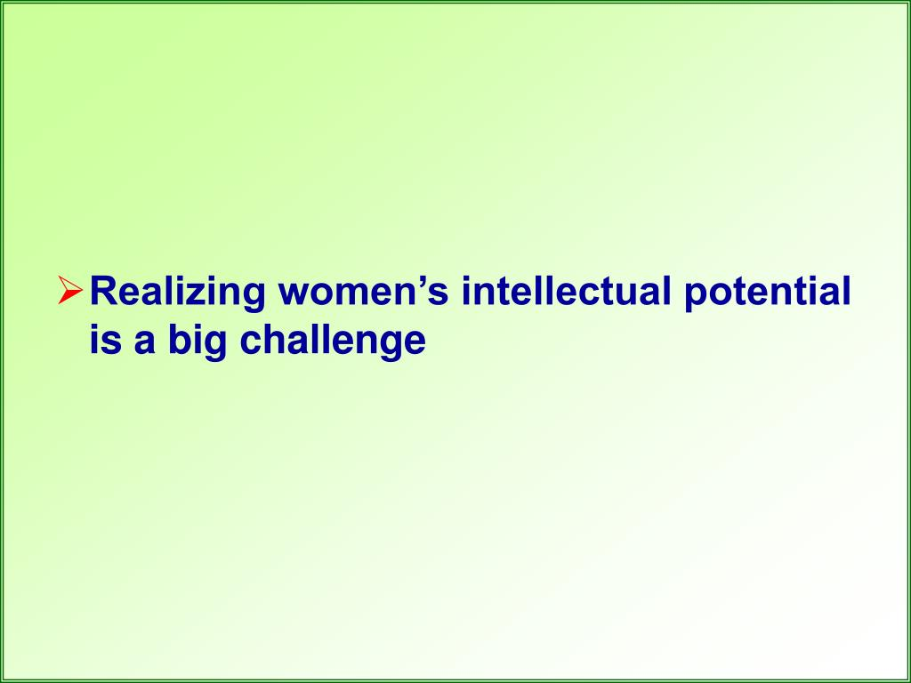 Realizing women's intellectual potential is a big challenge