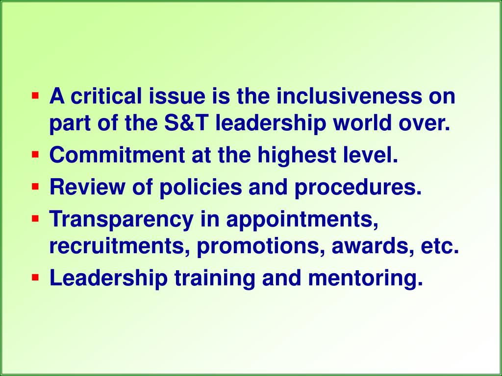 A critical issue is the inclusiveness on part of the S&T leadership world over.