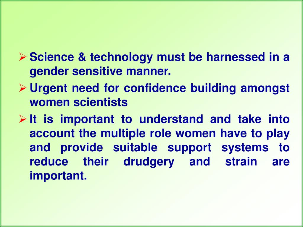 Science & technology must be harnessed in a gender sensitive manner.