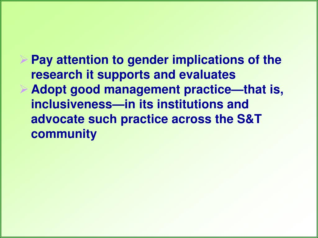 Pay attention to gender implications of the research it supports and evaluates
