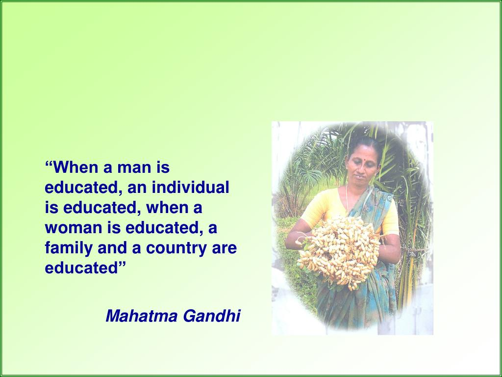 """""""When a man is educated, an individual is educated, when a woman is educated, a family and a country are educated"""""""