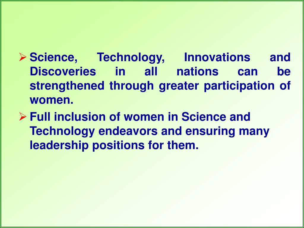 Science, Technology, Innovations and Discoveries in all nations can be strengthened through greater participation of women.