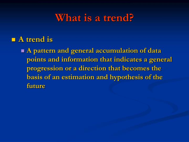 What is a trend?