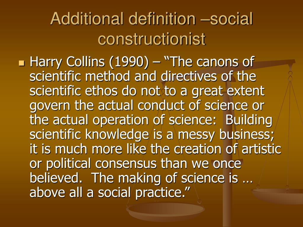Additional definition –social constructionist
