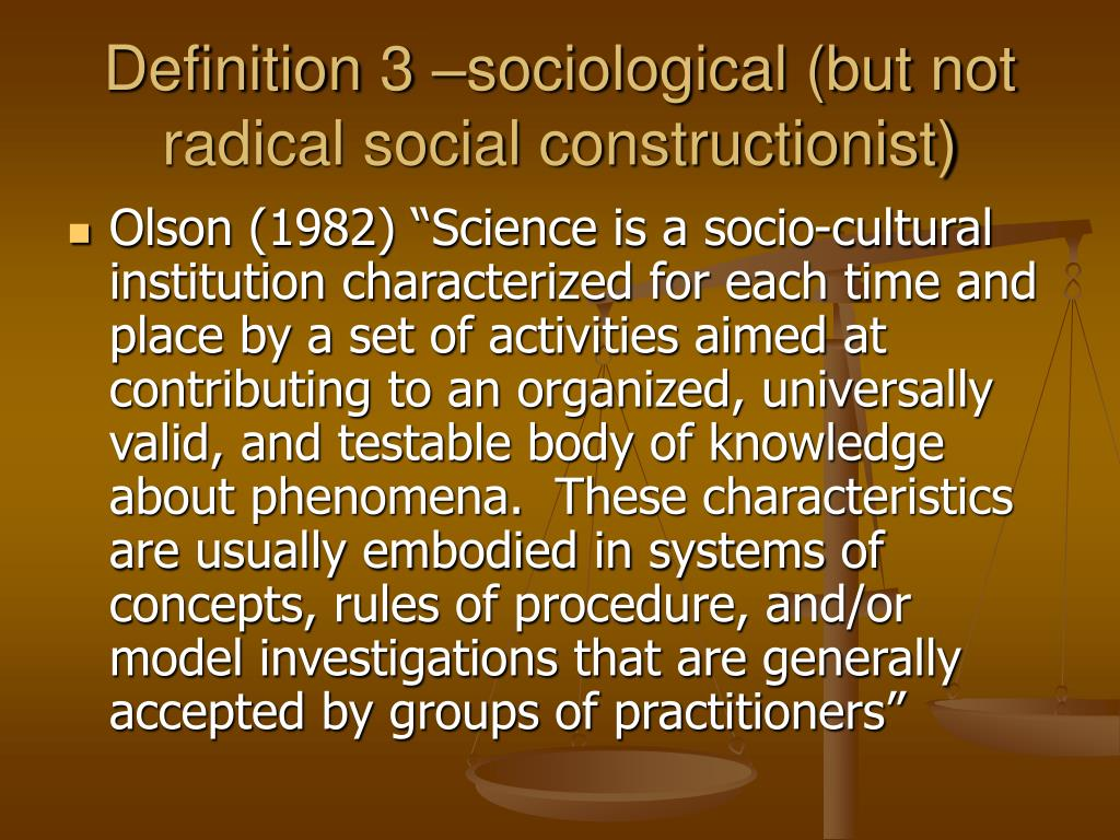 Definition 3 –sociological (but not radical social constructionist)