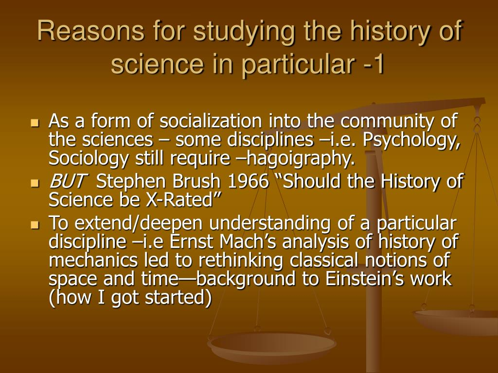 Reasons for studying the history of science in particular -1