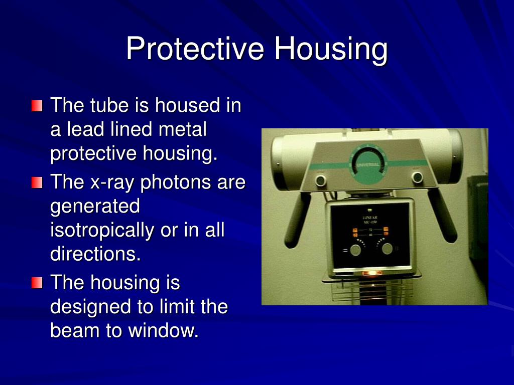 The tube is housed in a lead lined metal protective housing.