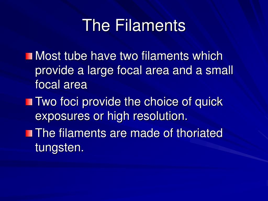 Most tube have two filaments which provide a large focal area and a small focal area