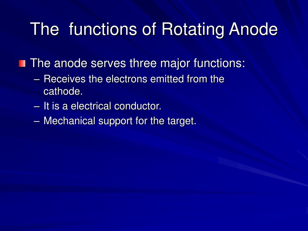 The anode serves three major functions: