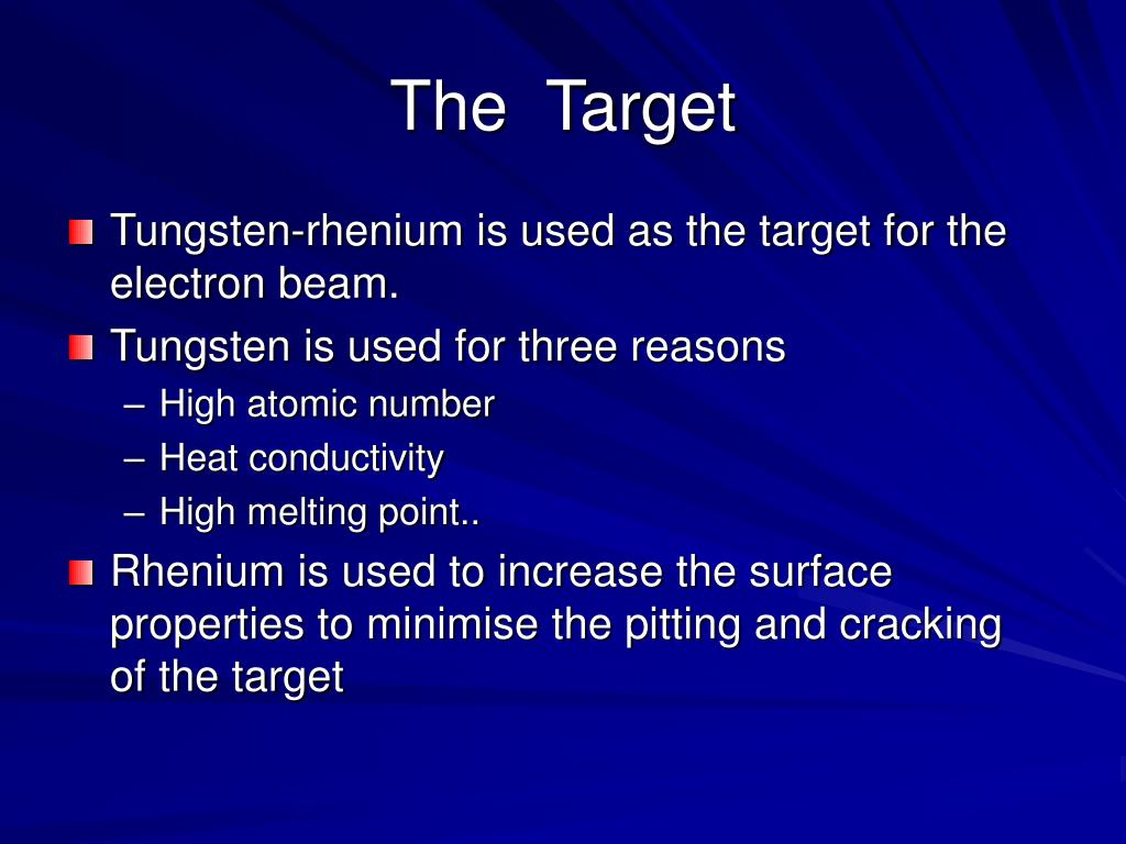 Tungsten-rhenium is used as the target for the electron beam.