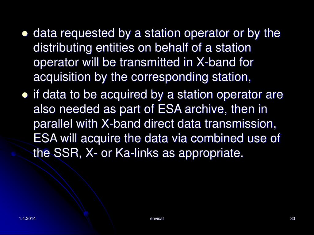 data requested by a station operator or by the distributing entities on behalf of a station operator will be transmitted in X-band for acquisition by the corresponding station,