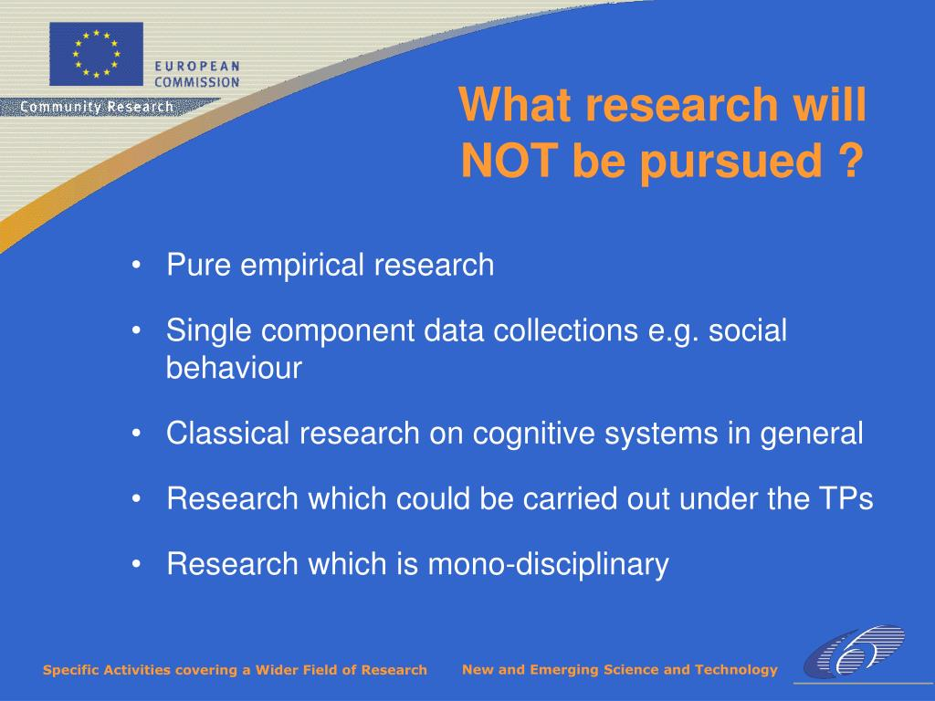 What research will NOT be pursued ?