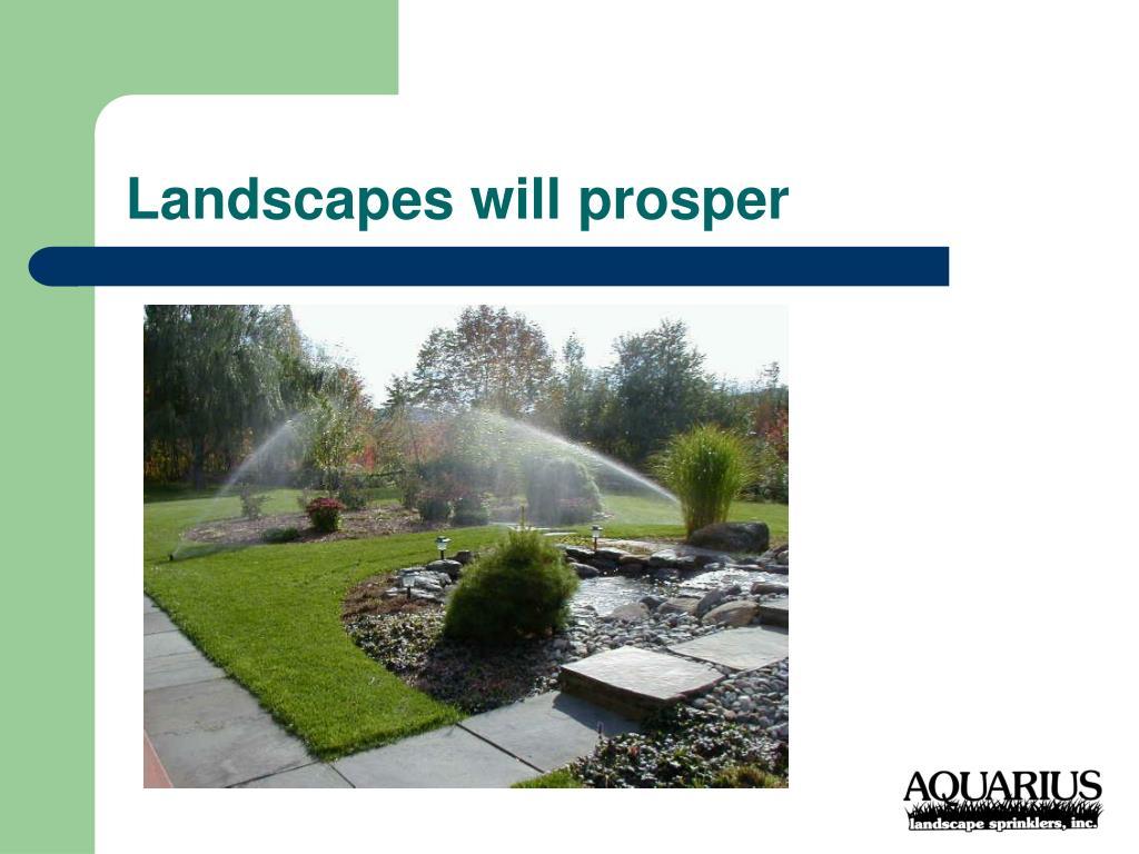 Landscapes will prosper