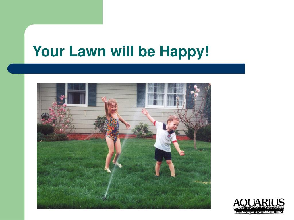 Your Lawn will be Happy!