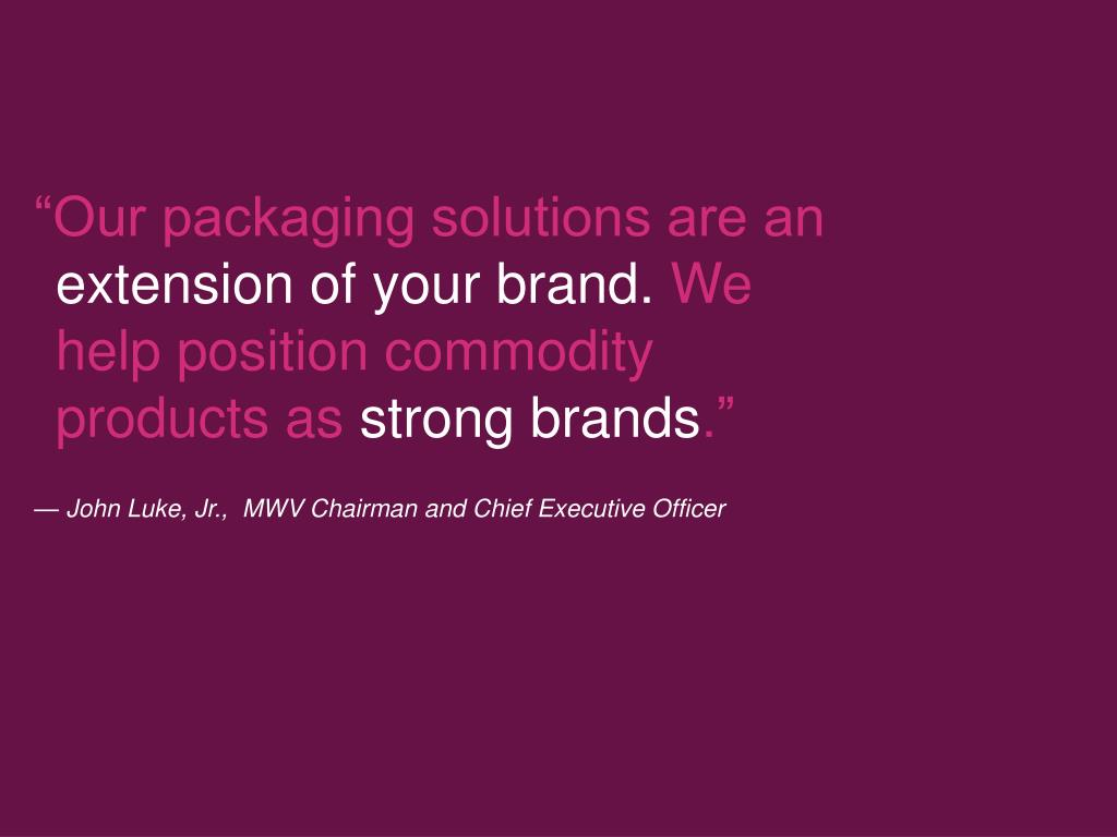 """""""Our packaging solutions are an"""