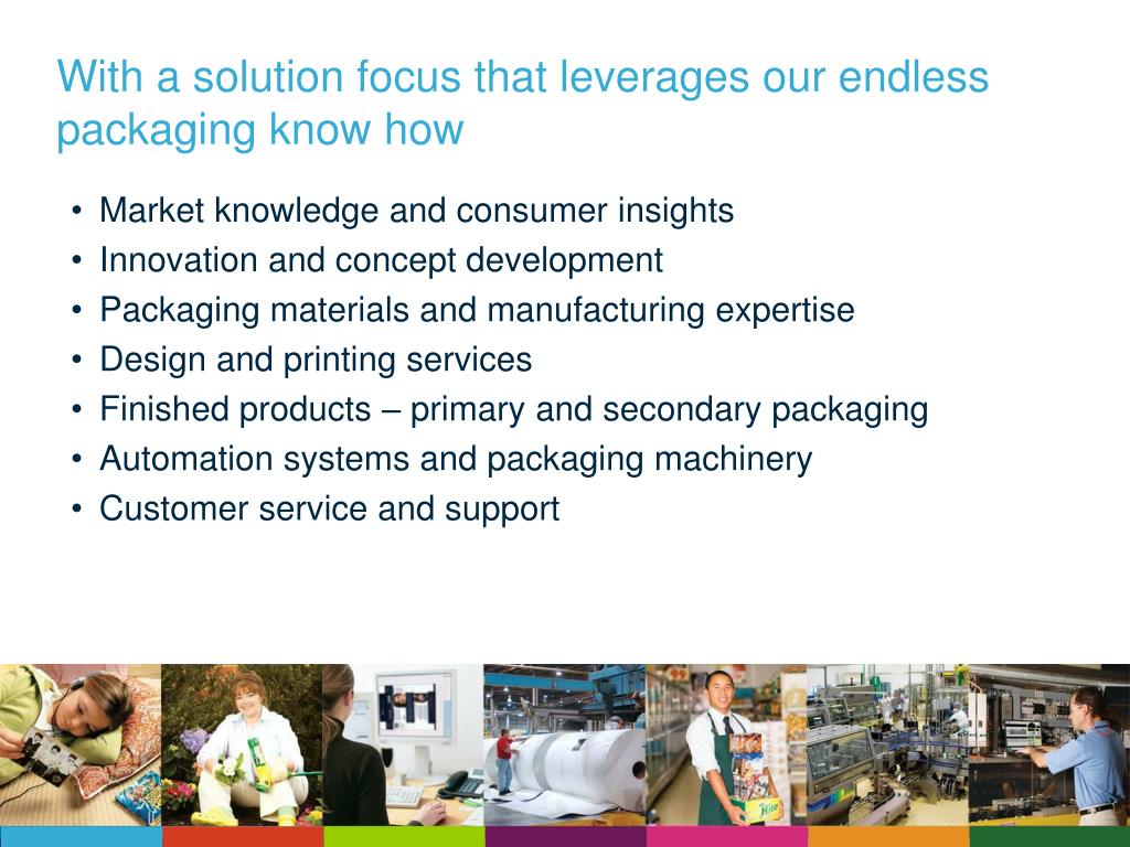 With a solution focus that leverages our endless packaging know how