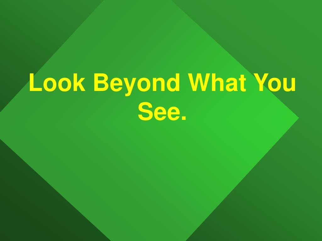 Look Beyond What You See.