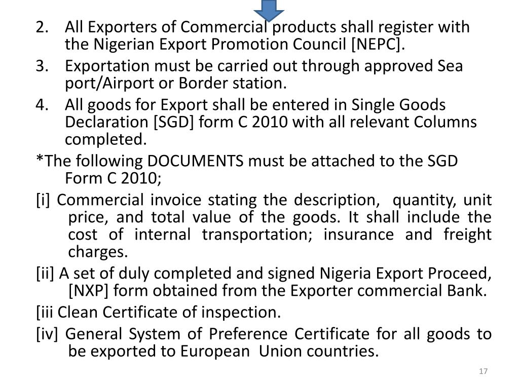 All Exporters of Commercial products shall register with the Nigerian Export Promotion Council [NEPC].