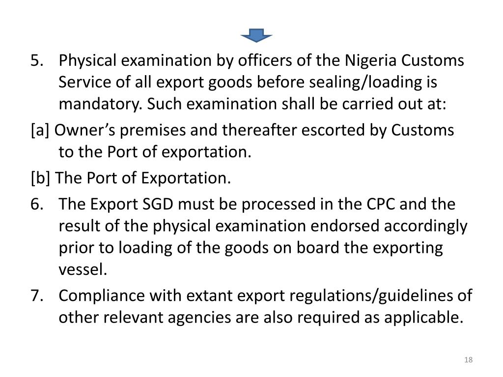 Physical examination by officers of the Nigeria Customs Service of all export goods before sealing/loading is mandatory. Such examination shall be carried out at: