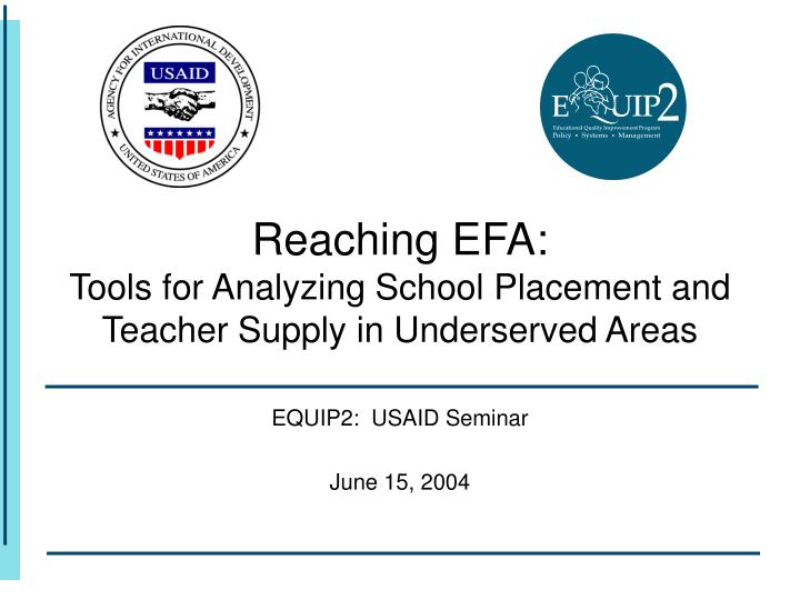 Reaching efa tools for analyzing school placement and teacher supply in underserved areas