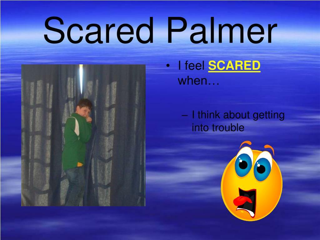 Scared Palmer