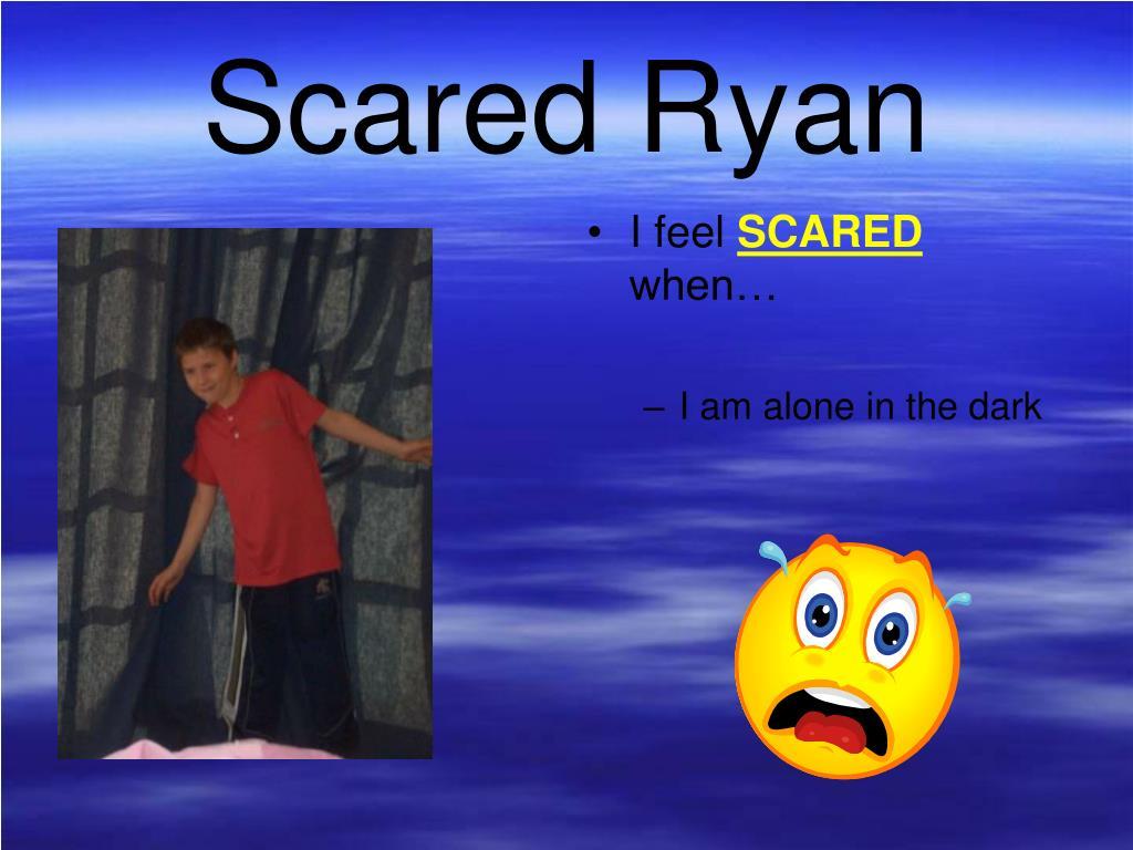 Scared Ryan
