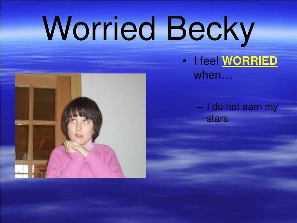 Worried Becky