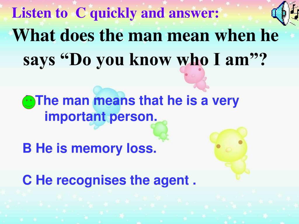 Listen to  C quickly and answer: