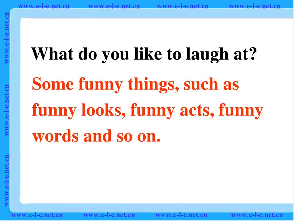 What do you like to laugh at?