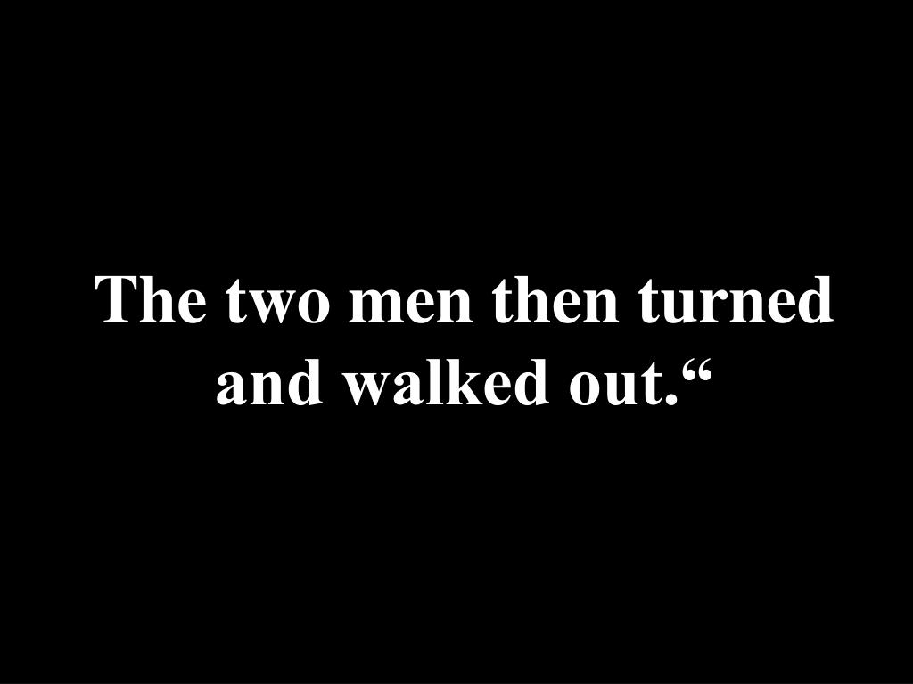 The two men then turned and walked out.""