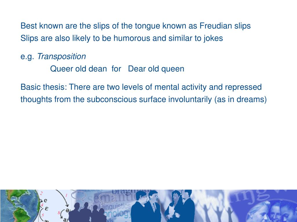 Best known are the slips of the tongue known as Freudian slips