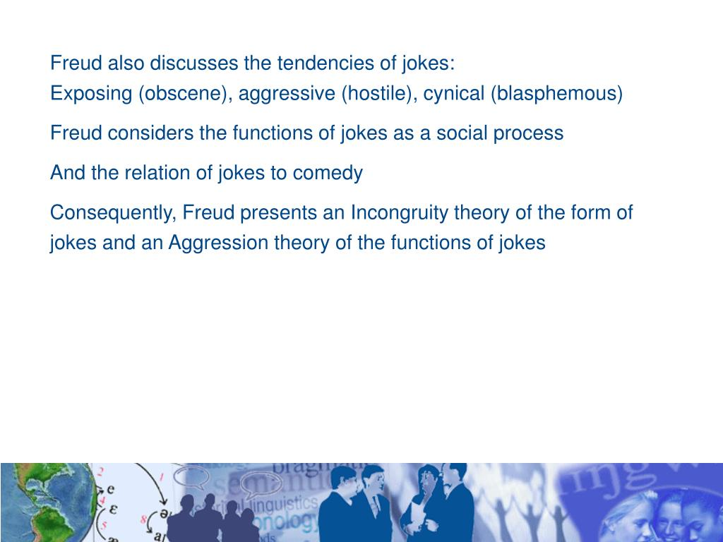 Freud also discusses the tendencies of jokes: