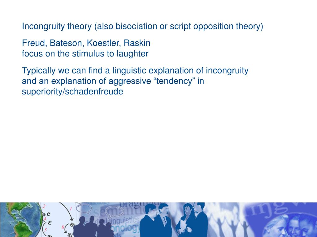 Incongruity theory (also bisociation or script opposition theory)