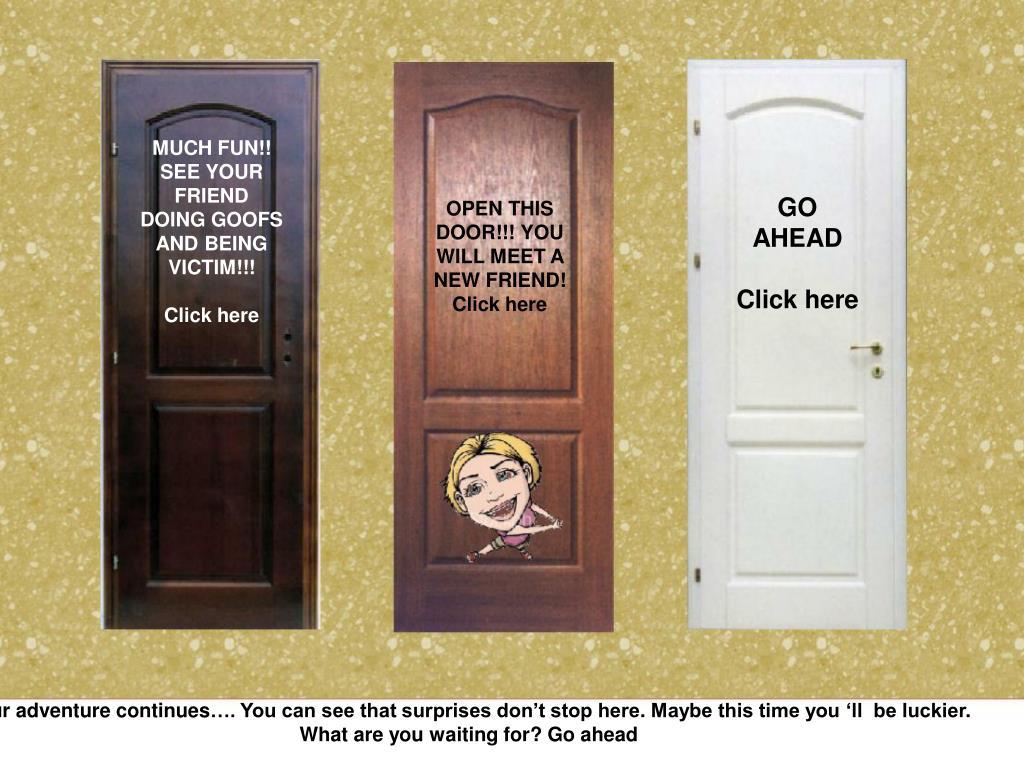 OPEN THIS DOOR!!! YOU WILL MEET A NEW FRIEND!