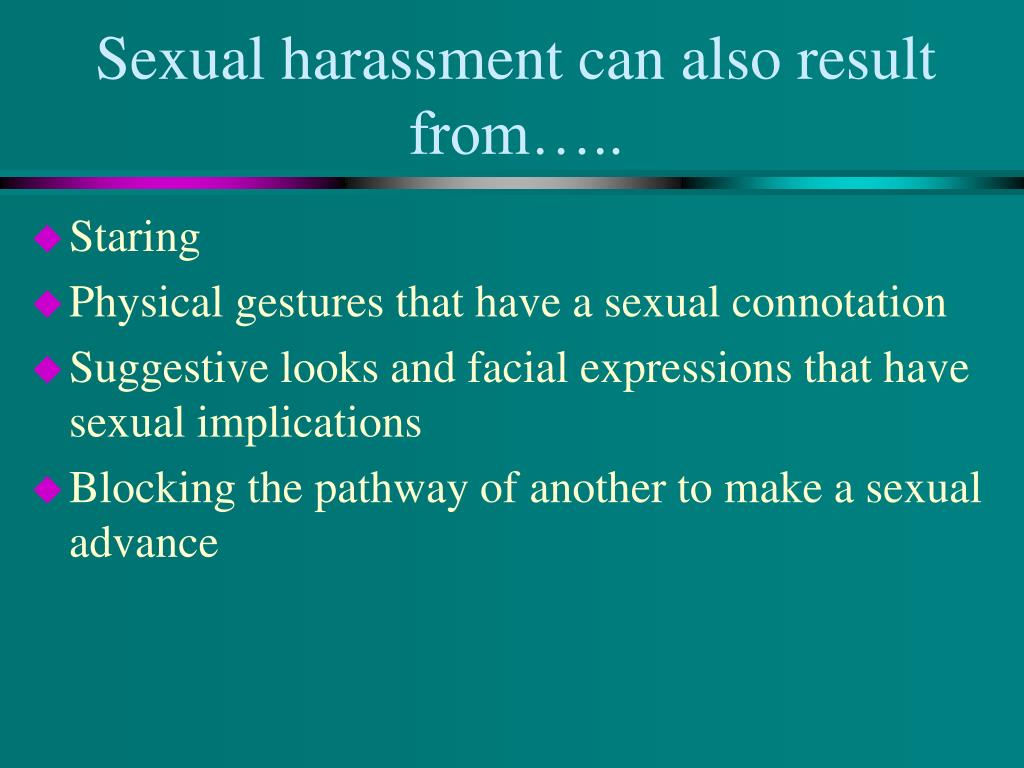 Sexual harassment can also result from…..